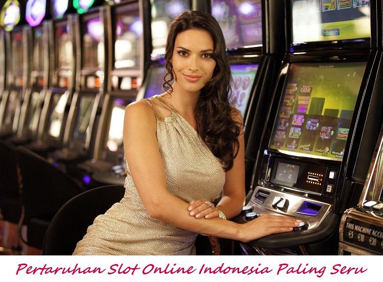 Pertaruhan Slot Online Indonesia Paling Seru